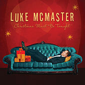 Christmas Must Be Tonight by Luke McMaster