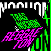 Trasnochon con Reggaeton de Various Artists