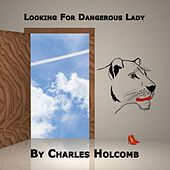 Looking for Dangerous Lady by Charles Holcomb