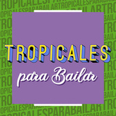 Tropicales Para Bailar de Various Artists