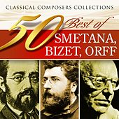 Classical Composers Collections: 50 Best of  Bedrich Smetana, Georges Bizet, Carl Orff by Various Artists