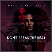 Don't Break The Beat, (Groovy Bar Tunes) Vol. 4 von Various Artists