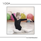 Yoga for Child Relaxation - Reduce Stress and Tension in Your Baby's Muscles with This Soothing New Age Music, Exercises for Children, Healing Yoga Positions by Happy Child Musical Academy Rebirth Yoga Music Academy