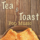 Tea and Toast Pop Music by Various Artists