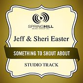 Something to Shout About (Studio Track) by Jeff and Sheri Easter