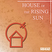 House Of The Rising Sun by MT Head