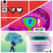 CHROMATISM The Remixes EP Part Two de Wake&Bake!