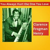 You Always Hurt the One You Love de Clarence