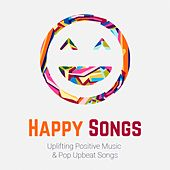 Happy Songs: Uplifting Positive Music & Pop Upbeat Songs de Various Artists