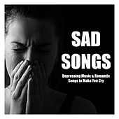 Sad Songs: Depressing Music & Romantic Songs to Make You Cry von Various Artists