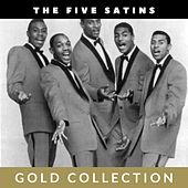 The Five Satins - Gold Collection by The Five Satins