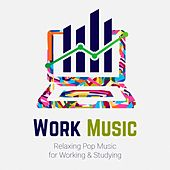 Work Music: Relaxing Pop Music for Working & Studying van Various Artists
