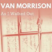 As I Walked Out von Van Morrison
