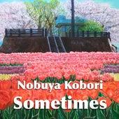 Sometimes by Nobuya  Kobori