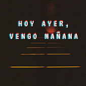 HOY AYER, VENGO MAÑANA by Juanchmar
