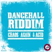 Dancehall Riddim: Chaos Again & Acid von Various Artists