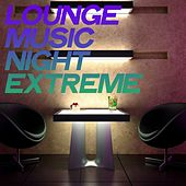 Lounge Music Night Extreme von Various Artists