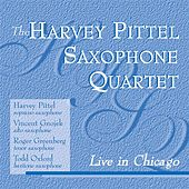 The Harvey Pittel Saxophone Quartet Live in Chicago by Various Artists