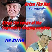 Brian the Hat Sings the Songs of the Legendary Singing Cowboy Tex Ritter by Brian the Hat Duckworth