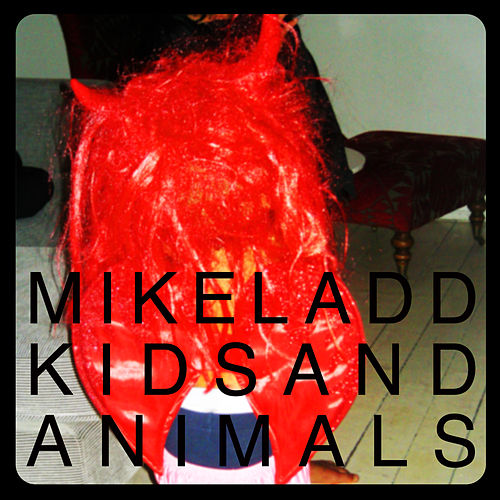 Kids and Animals by Mike Ladd