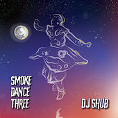 Smoke Dance Three by DJ Shub