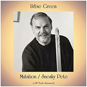 Mutation / Sneaky Pete (All Tracks Remastered) di Urbie Green
