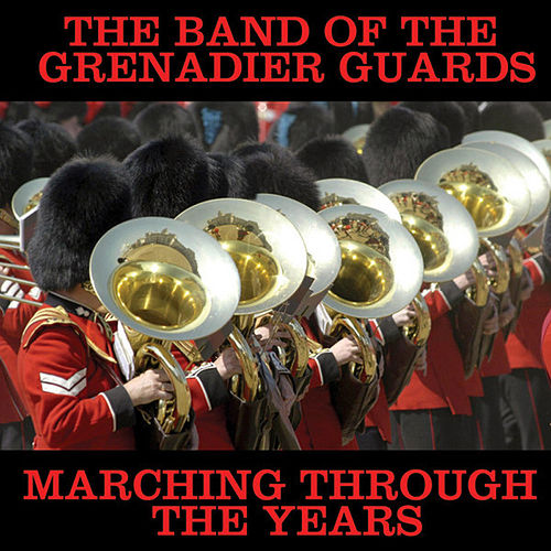 Marching Through The Years by The Band Of The Grenadier Guards