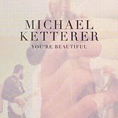 You're Beautiful - Single by Michael Ketterer