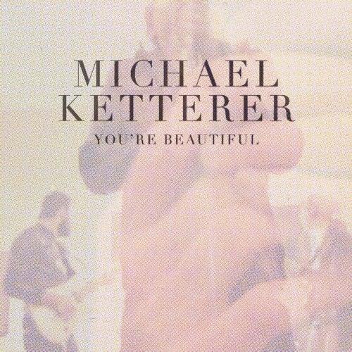 You're Beautiful - Single by Michael Ketterer