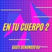 En Tu Cuerpo 2 de Gasti Denuncio DJ