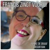 Francis Zingt Voor U! by Francis van Broekhuizen