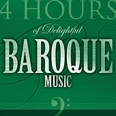 4 Hours of Delightful Baroque Music by Various Artists