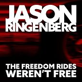The Freedom Rides Weren't Free by Jason Ringenberg