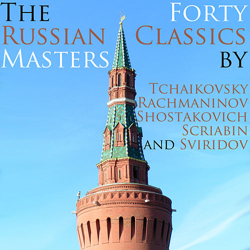 The Russian Masters: 40 Classics by Tchaikovsky Rachmaninov Shostakovich Scriabin and Sviridov by Various Artists
