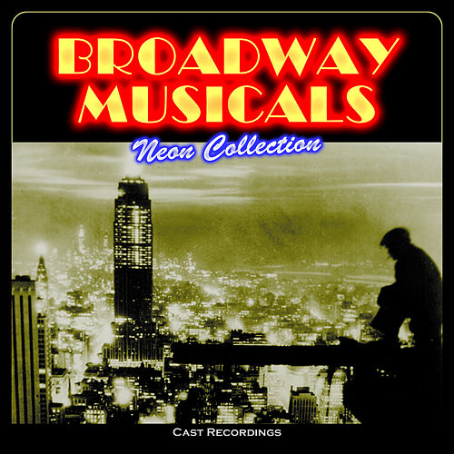 Broadway Musicals: Neon Collection (Cast Recordings) by Various Artists