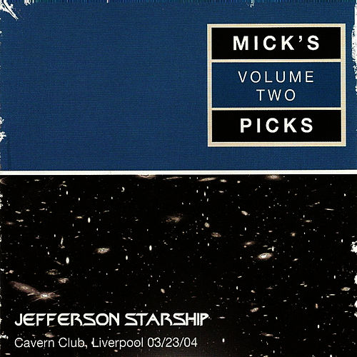 Mick's Pick's Volume 2, Cavern Club, Liverpool 03/23/04 by Jefferson Starship