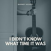 I Didn't Know What Time It Was de Barney Kessel