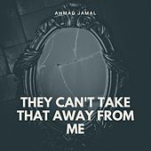 They Can't Take That Away from Me von Ahmad Jamal Ahmad Jamal Trio