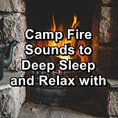 Camp Fire Sounds to Deep Sleep and Relax with by S.P.A