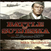 Marshall Tito & The Battle Of Sutjeska - O.S.T. by Mikis Theodorakis (Μίκης Θεοδωράκης)