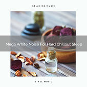 Mega White Noise For Hard Chillout Sleep by White Noise Sleep Therapy