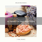 All Noises For Hard Relief Night by White Noise Sleep Therapy