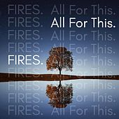 All for This by Fires