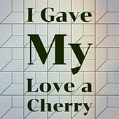 I Gave My Love a Cherry von Maria Callas, Ben Webster, Tennessee Ernie Ford, Freddy Fender, Freddie