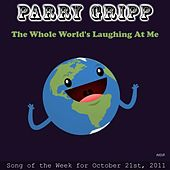 The Whole World's Laughing At Me - Single by Parry Gripp