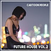 Cartoon People - Future House, Vol. 2 de 4 Strings, Abba, Agnes, A-ha, Anastacia, Anne-Marie, Antares, Armin van Buuren, ATB, Axwell, Barthezz, Basto, Binary Finary, Blue, Boys Town Gang, The Classic String Orchestra, Brooklyn Bounce, Calvin Harris, Capital Cities, Carmell, Cascada