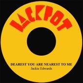 Dearest You Are Nearest To Me by Jackie Edwards