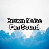 Brown Noise Fan Sound by White Noise Meditation (1)