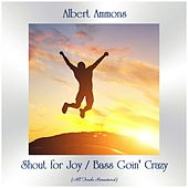 Shout for Joy / Bass Goin' Crazy (All Tracks Remastered) von Albert Ammons