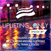 Uplifting Only 347: No-Talking Version (incl. Roman Messer Guestmix) [Vocal Trance Focus Sept. 2019] by Ori Uplift